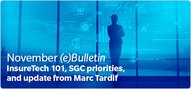 November (e)Bulletin InsureTech 101, SGC priorities, and update from Marc Tardif