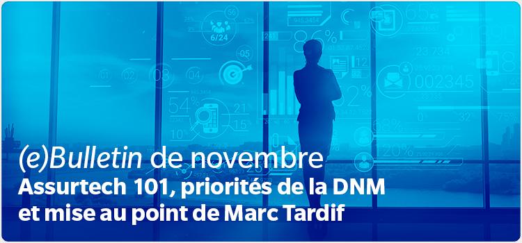 (e)Bulletin de novembre Assurtech 101, priorités de la DNM et mise au point de Marc Tardif