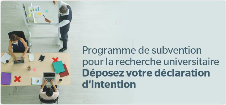 Programme de subvention pour la recherche universitaire Déposez votre déclaration d'intention