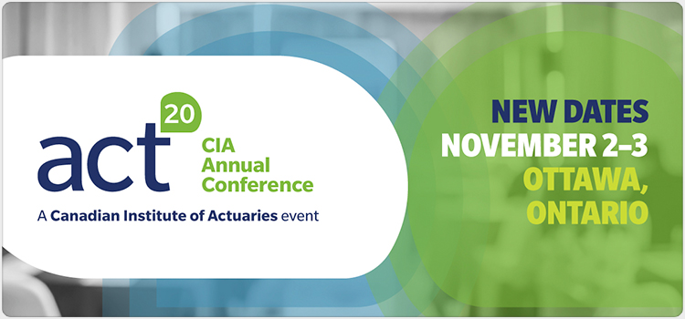 act20 CIA Annual Conference - A Canadian Institute of Actuaries event
