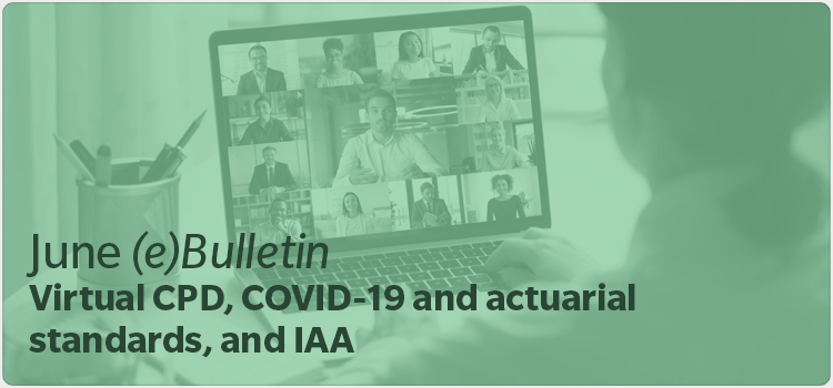 June (e)Bulletin Virtual CPD, COVID-19 and actuarial standards, and IAA