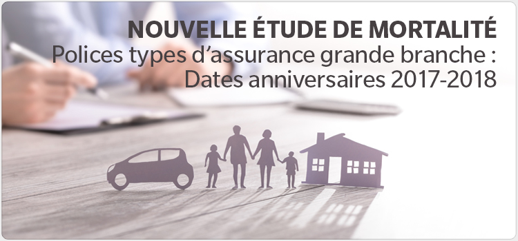 NOUVELLE ÉTUDE DE MORTALITÉ Polices types d'assurance grande branche : Dates anniversaires 2017-2018