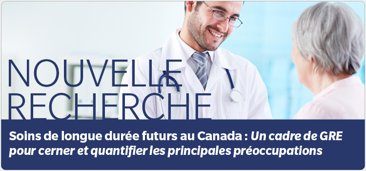 Nouvelle Recherche : Soins de longue durée futurs au Canada : Un cadre de GRE pour cerner et quantifier les principales préoccupations