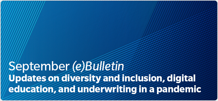 September (e)Bulletin Updates on diversity and inclusion, digital education, and underwriting in a pandemic