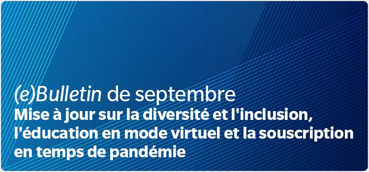 (e)Bulletin de septembre Mise à jour sur la diversité et l'inclusion, l'éducation en mode virtuel et la souscription en temps de pandémie